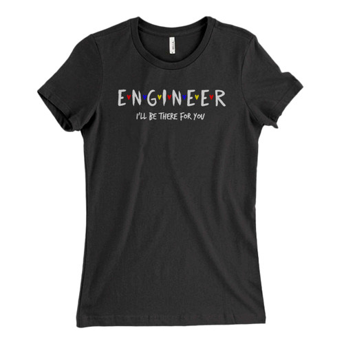 These are Engineer, I Will Be There For You Fresh Women T Shirt that are cute tied to the side or paired with a cardigan or jacket for a more styled look. So comfy and classic, they are sure to make your vacation extra magical.