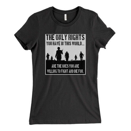 These are the only rights you have in this world Fresh Women T Shirt that are cute tied to the side or paired with a cardigan or jacket for a more styled look. So comfy and classic, they are sure to make your vacation extra magical.