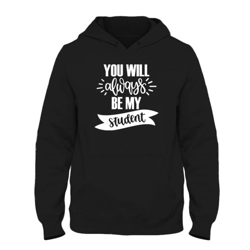 Was created with comfort in mind, this You Will Always Be My Student Fresh Best Hoodie lighter weight is perfect for any activity. Teams and groups love this hoodie for its affordable price and variety of colors.
