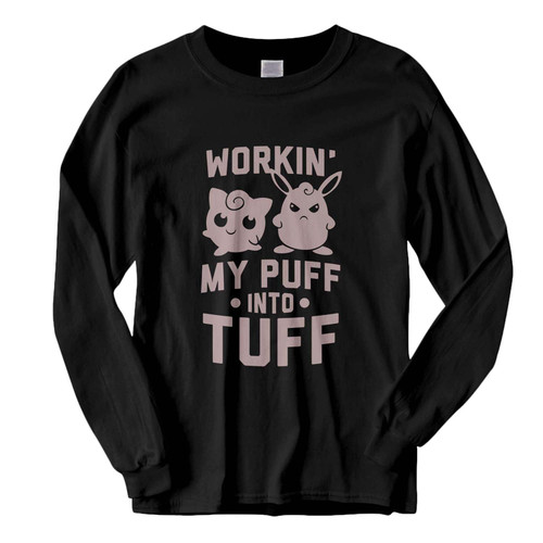 This classic fit Working My Puff Into Tuff Fresh Best Long Sleeve Shirt is casually elegant and very comfortable. With fine quality print to make one stand out, it's a perfect fit for every occasion.