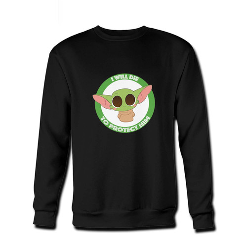 Your Baby Yoda I Will Die To Protect Him Fresh Best Crewneck Sweatshirt just got an update. This super comfortable and lighter weight crewneck will become your favorite go-to sweatshirt. The cozy spandex cuffs and waistband make this pill-resistant sweatshirt a fan favorite.And your group will look and feel their best in this premium ringspun cotton crew.