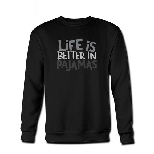 Your Life Is Better In Pajamas Fresh Best Crewneck Sweatshirt just got an update. This super comfortable and lighter weight crewneck will become your favorite go-to sweatshirt. The cozy spandex cuffs and waistband make this pill-resistant sweatshirt a fan favorite.And your group will look and feel their best in this premium ringspun cotton crew.
