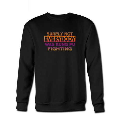 Your Surely Not Everybody Was Kung Fu Fighting Fresh Best Crewneck Sweatshirt just got an update. This super comfortable and lighter weight crewneck will become your favorite go-to sweatshirt. The cozy spandex cuffs and waistband make this pill-resistant sweatshirt a fan favorite.And your group will look and feel their best in this premium ringspun cotton crew.