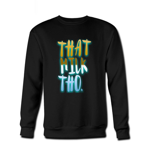 Your That Milk Tho Funny Quote Fresh Best Crewneck Sweatshirt just got an update. This super comfortable and lighter weight crewneck will become your favorite go-to sweatshirt. The cozy spandex cuffs and waistband make this pill-resistant sweatshirt a fan favorite.And your group will look and feel their best in this premium ringspun cotton crew.