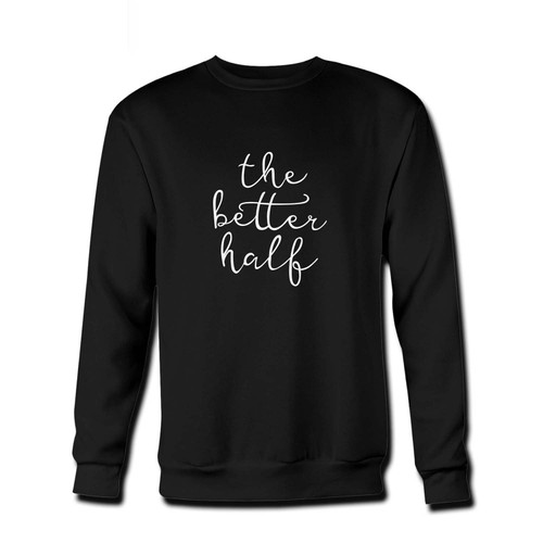 Your The Better Half Wifey Bride Funny Fresh Best Crewneck Sweatshirt just got an update. This super comfortable and lighter weight crewneck will become your favorite go-to sweatshirt. The cozy spandex cuffs and waistband make this pill-resistant sweatshirt a fan favorite.And your group will look and feel their best in this premium ringspun cotton crew.