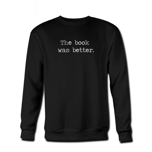 Your The Book Was Better Fresh Best Crewneck Sweatshirt just got an update. This super comfortable and lighter weight crewneck will become your favorite go-to sweatshirt. The cozy spandex cuffs and waistband make this pill-resistant sweatshirt a fan favorite.And your group will look and feel their best in this premium ringspun cotton crew.