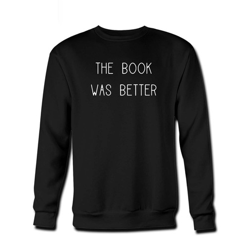 Your The Book Was Better Fresh Best Best Crewneck Sweatshirt just got an update. This super comfortable and lighter weight crewneck will become your favorite go-to sweatshirt. The cozy spandex cuffs and waistband make this pill-resistant sweatshirt a fan favorite.And your group will look and feel their best in this premium ringspun cotton crew.