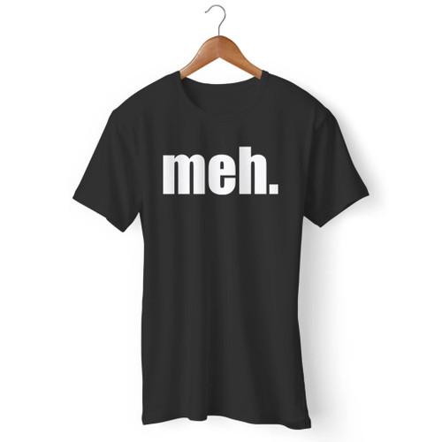 Meh Funny Humour Joke Men T Shirt