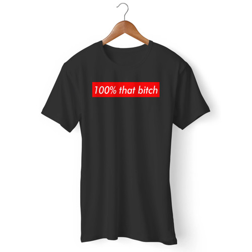 100 That Bitch Men T Shirt