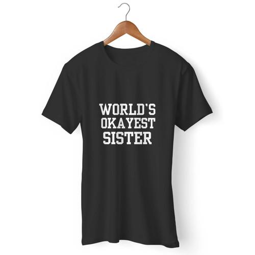World'S Okayest Sister Men T Shirt