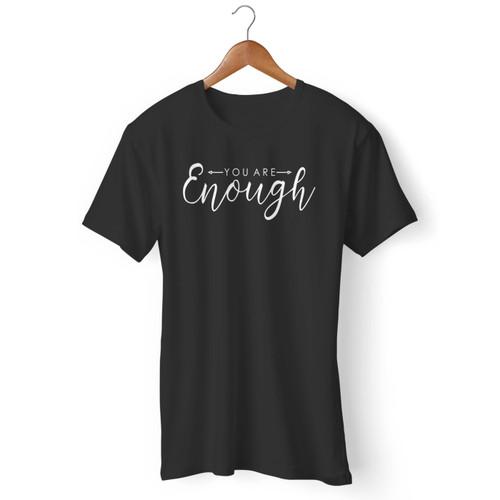 You Are Enough Men T Shirt