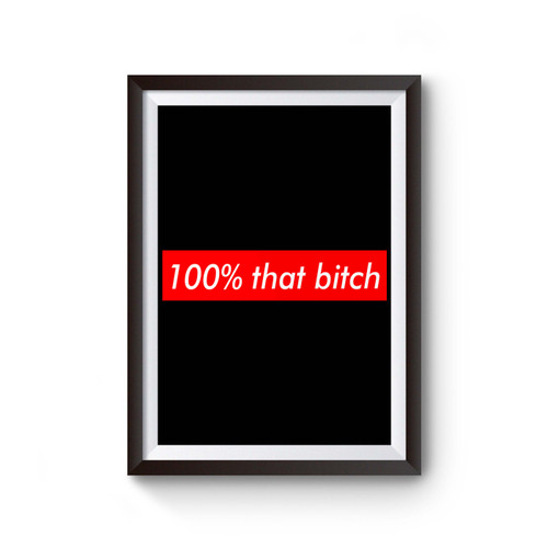 100% That Bitch Poster