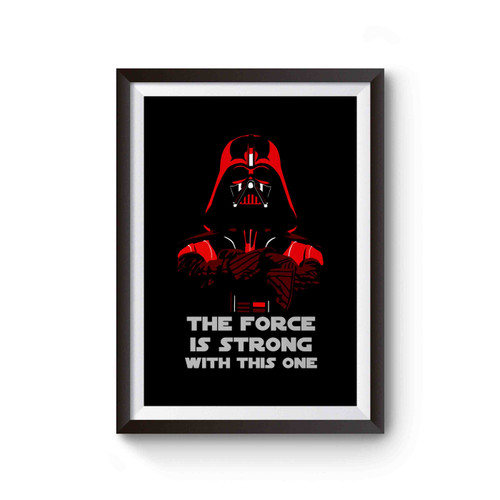 Darth Vader Of Star Wars The Force Is Strong With This One Poster