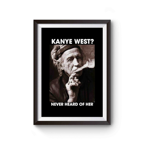 Keith Richards Kanye West Never Heard Of Her Poster