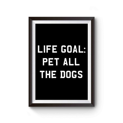 Life Goal Pet All The Dogs Poster