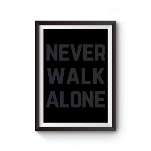 Never Walk Alone Liverpool Fc Poster
