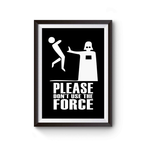 Star Wars Please Dont Use The Force Poster