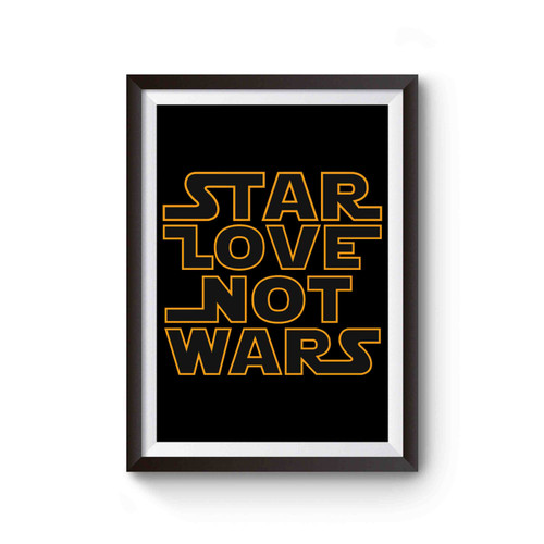 Star Wars Quote Star Love Not Wars Poster