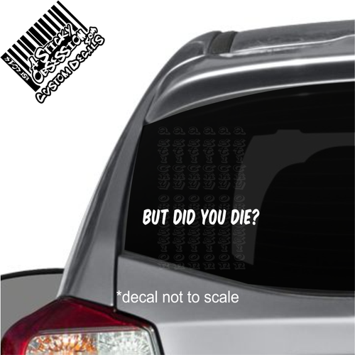 But did you die? decal on car