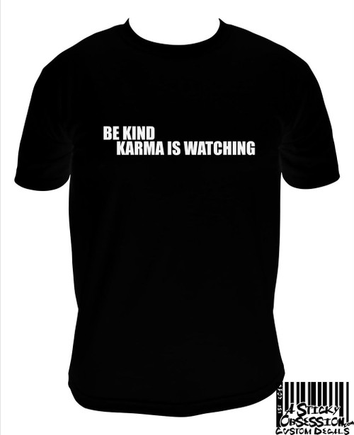 Be Kind Karma Is Watching T-Shirt