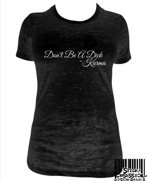 Don't Be A Dick Karma Next Level Burnout tshirt