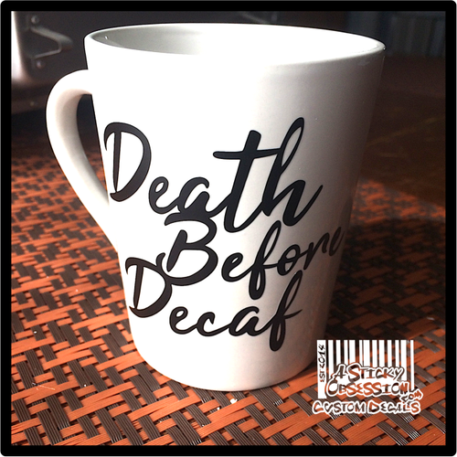 Death Before Decaf Tea-Coffee Custom Decal on latte mug