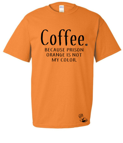 Coffee because prison orange is not my color