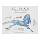 Science of Creature Design. Understanding Animal Anatomy by Terryl Whitlatch
