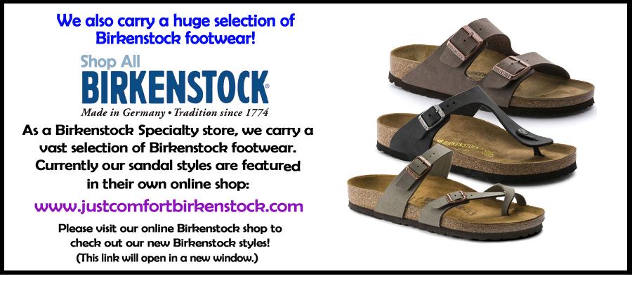 Go to our Birkenstock Store https://www.justcomfortbirkenstock.com