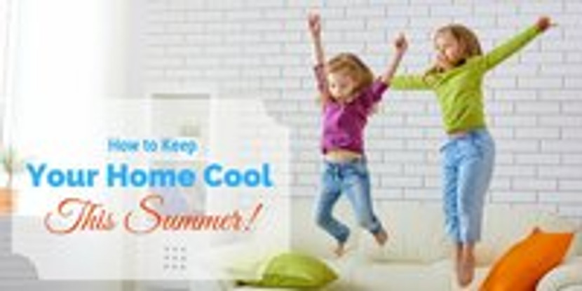 How to Keep Your Home Cool This Summer!