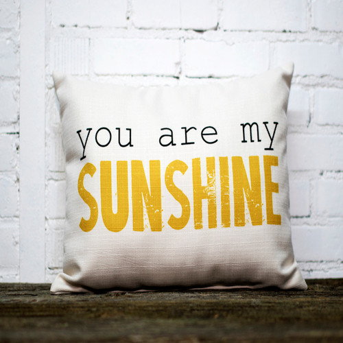 Little Birdie Company, You Are My Sunshine Pillow. We all have that special sunshine in our lives. Gift this to your sweetie, friend, or yourself and add some sunshine to your bed or sofa!