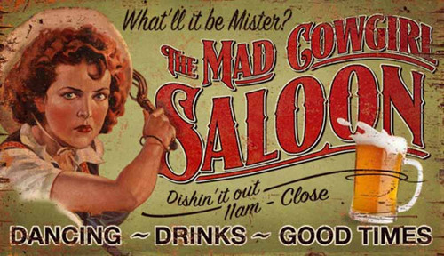 "Mad Cowgirl Saloon, wall art, vintage poster printed on distressed wood panels, image of a fiery red head girl on a light green background, saying, ""what'll be Mister?"" Not our feeelings at Robyn's Lake House, where all we serve up is fun and good times"
