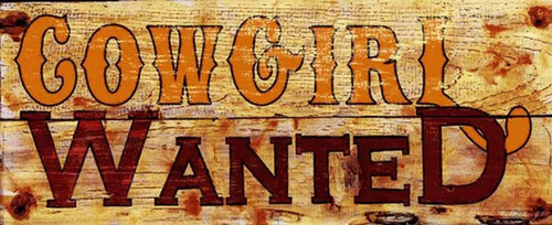Cowgirl Wanted, vintage sign on distressed wood, a great sign for the ranch, log cabin, and home on the range