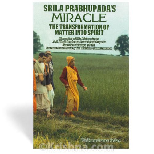 Srila Prabhupada's Miracle: The Transformation of Matter Into Spirit