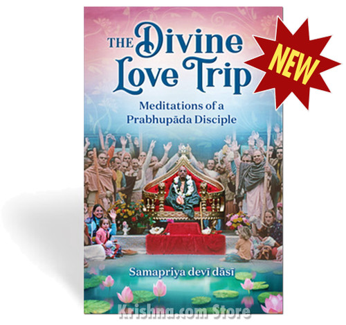 The Divine Love Trip: Meditations of a Prabhupada Disciple