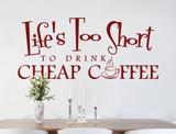 life's too short to drink cheap coffee