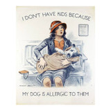 I-dont-Have-Kids-My-Dog-Allergic-Metal-Wall-Sign