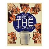 Gone-Feeding-The-Chickens-Metal-Wall-Sign