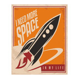 I-need-more-Space-In-My-Life-Retro-Metal-Sign