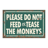 do-not-feed-or-tease-the-monkeys-metal-plaque