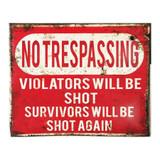 No-Trespassing-Violators-Will-Be-Shot-Survivors-Will-Be-Shot-Again-Metal-Sign
