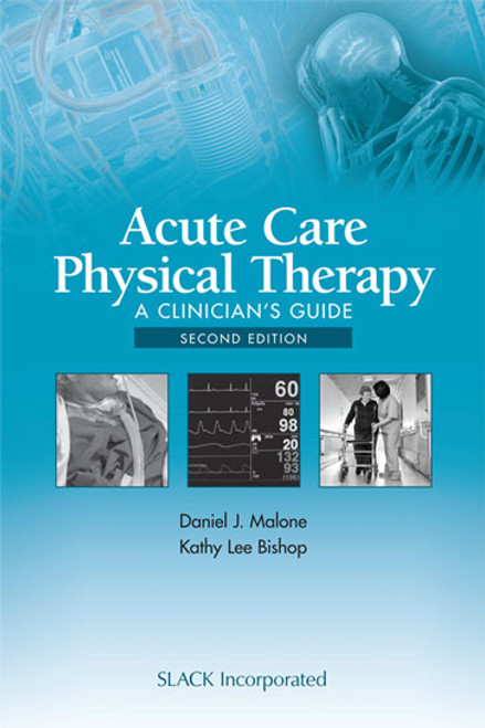 Acute Care Physical Therapy: A Clinician's Guide, Second Edition