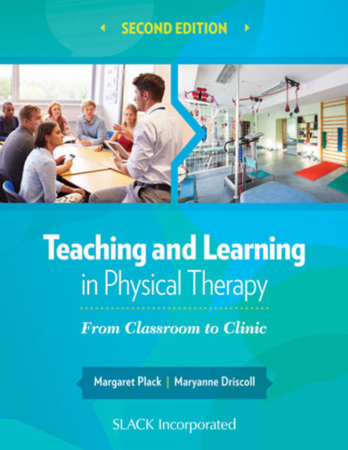 Teaching and Learning in Physical Therapy: From Classroom to Clinic, Second Edition