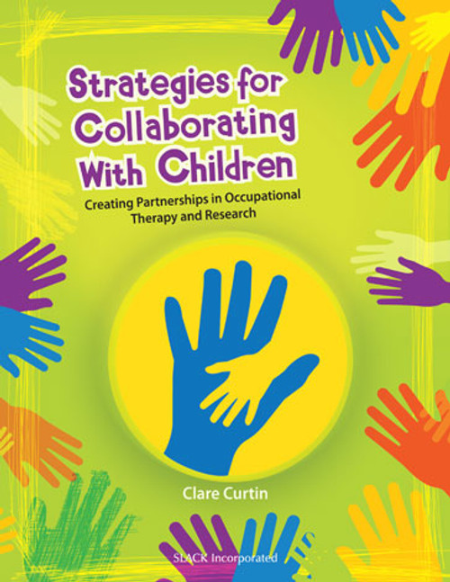 Strategies for Collaborating With Children: Creating Partnerships in Occupational Therapy and Research