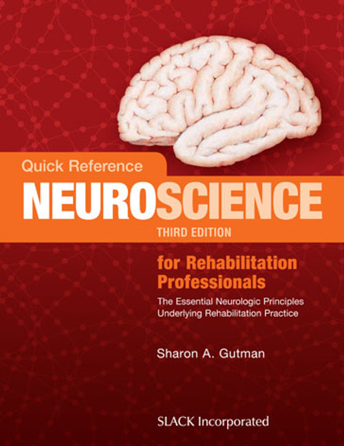 Quick Reference Neuroscience for Rehabilitation Professionals: The Essential Neurologic Principles Underlying Rehabilitation Practice, Third Edition