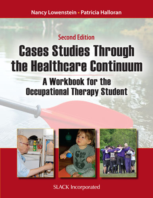 Case Studies Through the Health Care Continuum: A Workbook for the Occupational Therapy Student, Second Edition