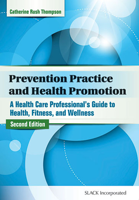 Prevention Practice and Health Promotion: A Health Care Professional's Guide to Health, Fitness, and Wellness, Second Edition