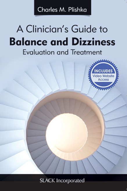 A Clinician's Guide to Balance and Dizziness: Evaluation and Treatment