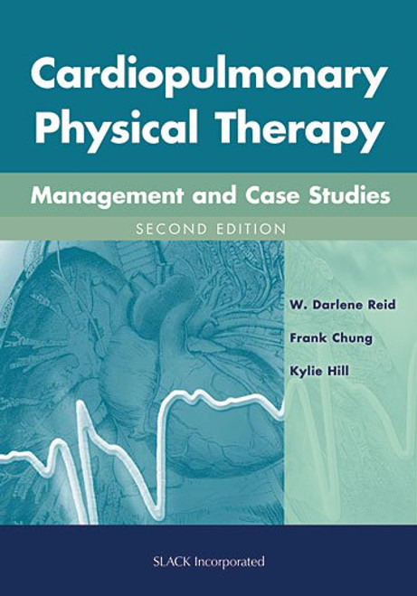 Cardiopulmonary Physical Therapy: Management and Case Studies, Second Edition