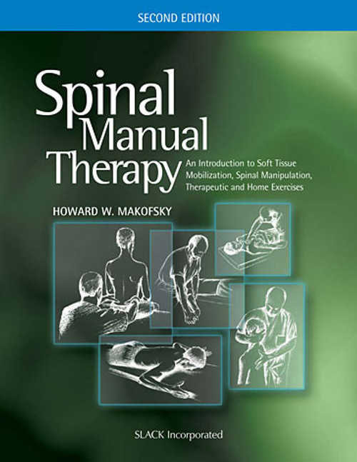 Spinal Manual Therapy: An Introduction to Soft Tissue Mobilization, Spinal Manipulation, Therapeutic and Home Exercises, Second Edition